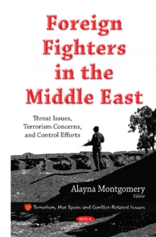 Foreign Fighters in the Middle East : Threat Issues, Terrorism Concerns, & Control Efforts, Hardback Book