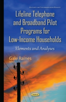 Lifeline Telephone & Broadband Pilot Programs for Low-Income Households : Elements & Analyses, Hardback Book
