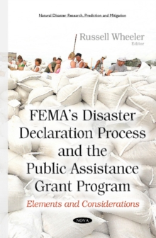 Femas Disaster Declaration Process & the Public Assistance Grant Program : Elements & Considerations, Hardback Book