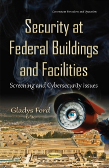 Security at Federal Buildings & Facilities : Screening & Cybersecurity Issues, Hardback Book