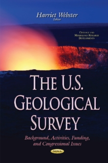 U.S. Geological Survey : Background, Activities, Funding, & Congressional Issues, Hardback Book