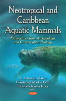 Neotropical & Caribbean Aquatic Mammals Perspectives from Archaeology & Conservation Biology : (Animal Science, Issues & Research Series), Paperback Book