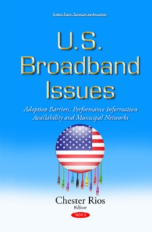 U.S. Broadband Issues : Adoption Barriers, Performance Information Availability & Municipal Networks, Hardback Book