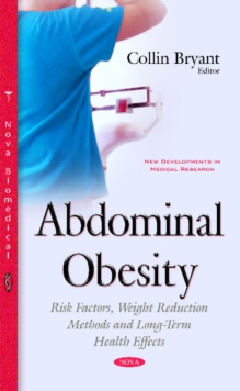 Abdominal Obesity : Risk Factors, Weight Reduction Methods & Long-Term Health Effects, Hardback Book
