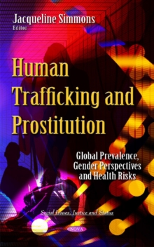 Human Trafficking & Prostitution : Global Prevalence, Gender Perspectives & Health Risks, Hardback Book