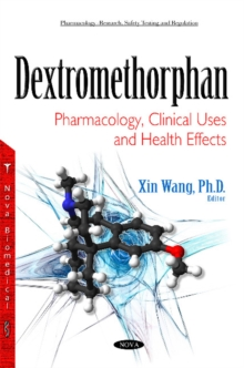 Dextromethorphan : Pharmacology, Clinical Uses & Health Effects, Hardback Book