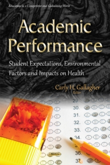 Academic Performance : Student Expectations, Environmental Factors & Impacts on Health, Hardback Book