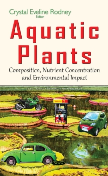 Aquatic Plants : Composition, Nutrient Concentration & Environmental Impact, Hardback Book