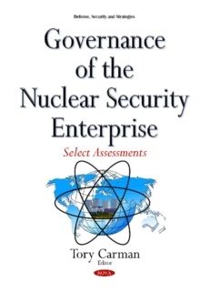 Governance of the Nuclear Security Enterprise : Select Assessments, Hardback Book