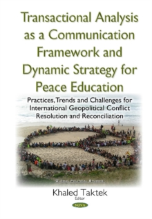 Transactional Analysis as an Effective Conceptual Framework & a Dynamic Strategy for Peace Education : Practices, Trends & Challenges for International Geopolitical Conflict Resolution & Reconciliatio, Hardback Book