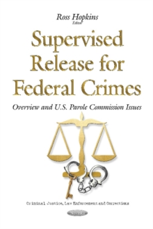 Supervised Release for Federal Crimes : Overview & U.S. Parole Commission Issues, Paperback Book