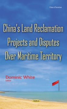 Chinas Land Reclamation Projects & Disputes Over Maritime Territory, Hardback Book