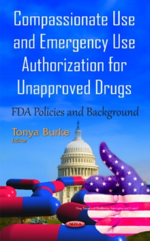 Compassionate Use & Emergency Use Authorization for Unapproved Drugs : FDA Policies & Background, Hardback Book