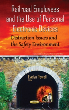 Railroad Employees & the Use of Personal Electronic Devices : Distraction Issues & the Safety Environment, Hardback Book