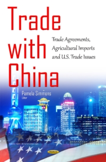 Trade with China : Trade Agreements, Agricultural Imports & U.S. Trade Issues, Hardback Book