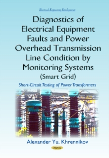 Diagnostics of Electrical Equipment Faults & Power Overhead Transmission Line Condition by Monitoring Systems (Smart Grid) : Short-Circuit Testing of Power Transformers, Hardback Book