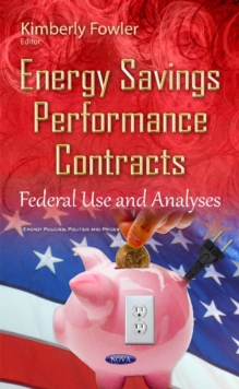 Energy Savings Performance Contracts : Federal Use & Analyses, Hardback Book