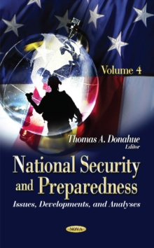 National Security & Preparedness : Issues, Developments, & Analyses -- Volume 4, Hardback Book