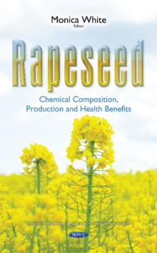Rapeseed : Chemical Composition, Production & Health Benefits, Hardback Book