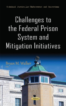 Challenges to the Federal Prison System & Mitigation Initiatives, Hardback Book