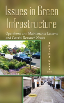 Issues in Green Infrastructure : Operations & Maintenance Lessons & Coastal Research Needs, Hardback Book