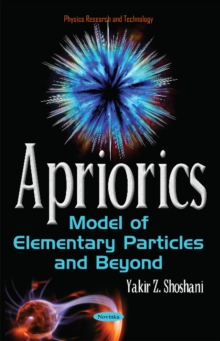 Apriorics : Model of Elementary Particles & Beyond, Hardback Book