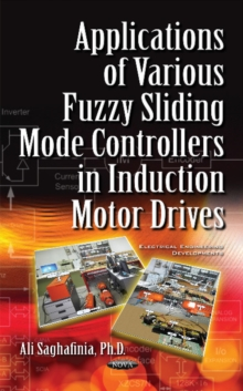 Applications of Various Fuzzy Sliding Mode Controllers in Induction Motor Drives, Hardback Book