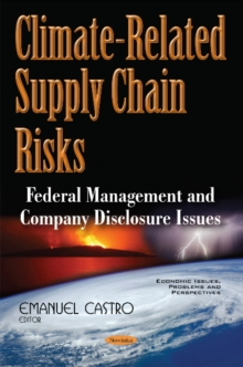 Climate-Related Supply Chain Risks : Federal Management & Company Disclosure Issues, Paperback Book