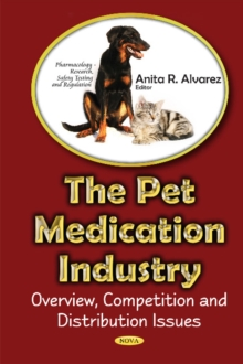 Pet Medications Industry : Overview, Competition & Distribution Issues, Hardback Book