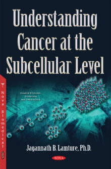 Understanding Cancer at the Subcellular Level, Hardback Book
