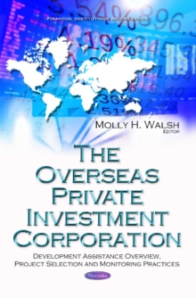 Overseas Private Investment Corporation : Development Assistance Overview, Project Selection & Monitoring Practices, Paperback Book
