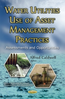 Water Utilities Use of Asset Management Practices : Assessments & Opportunities, Paperback Book