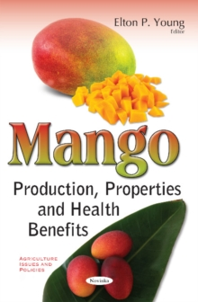 Mango : Production, Properties & Health Benefits, Paperback Book