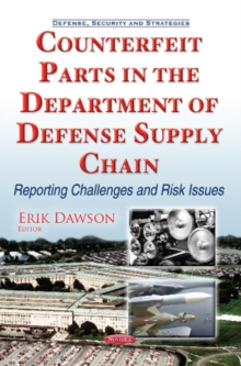 Counterfeit Parts in the Department of Defense Supply Chain : Reporting Challenges & Risk Issues, Paperback Book