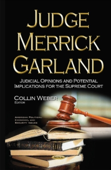 Judge Merrick Garland : Judicial Opinions & Potential Implications for the Supreme Court, Hardback Book