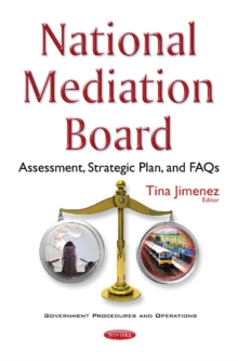 National Mediation Board : Assessment, Strategic Plan, & Faqs, Paperback Book