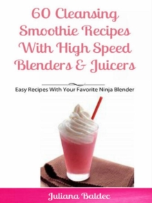 60 Cleansing Smoothie Recipes With High Speed Blenders & Juicers : Easy Recipes With Your Favorite Ninja Blender, EPUB eBook