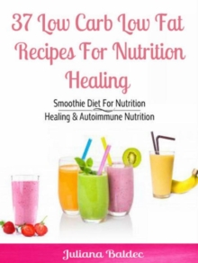 37 Low Carb Low Fat Recipes For Nutrition Healing : Smoothie Diet For Nutrition Healing & Autoimmune Nutrition, EPUB eBook