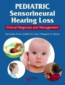 Pediatric Sensorineural Hearing Loss : Clinical Diagnosis and Management, Paperback Book