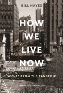 How We Live Now : Scenes from the Pandemic, Hardback Book