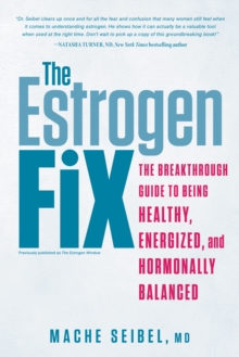 The Estrogen Fix : The Breakthrough Guide to Being Healthy, Energized, and Hormonally Balanced, Paperback Book