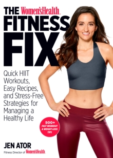 The Women's Health Fitness Fix : Quick High Intensity Interval Training (HIIT) Workouts, Easy Recipes & Stress-Free Strategies for Managing a Healthy Life, Paperback Book