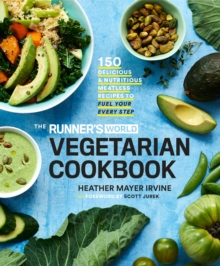 The Runner's World Vegetarian Cookbook : 150 Delicious and Nutritious Meatless Recipes to Fuel Your Every Step, Hardback Book