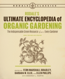 Rodale's Ultimate Encyclopedia of Organic Gardening : The Indispensable Green Resource for Every Gardener, Paperback Book