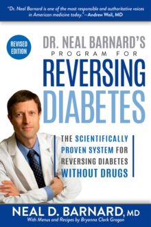 Dr. Neal Barnard's Program for Reversing Diabetes : The Scientifically Proven System for Reversing Diabetes Without Drugs, Paperback / softback Book