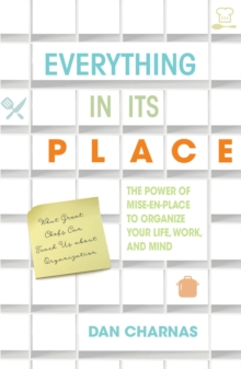 Everything in Its Place : The Power of Mise-En-Place to Organize Your Life, Work, and Mind, EPUB eBook