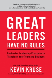 Great Leaders Have No Rules : Contrarian Leadership Principles to Transform Your Team and Business, Hardback Book