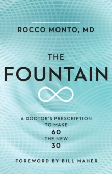 The Fountain : A Doctor's Prescription to Make 60 the New 30, Hardback Book