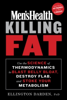Men's Health Killing Fat : Use the Science of Thermodynamics to Blast Belly Bloat, Destroy Flab, and Stoke Your Metabolism, Hardback Book