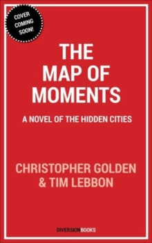 The Map of Moments : A Novel of the Hidden Cities, Paperback Book